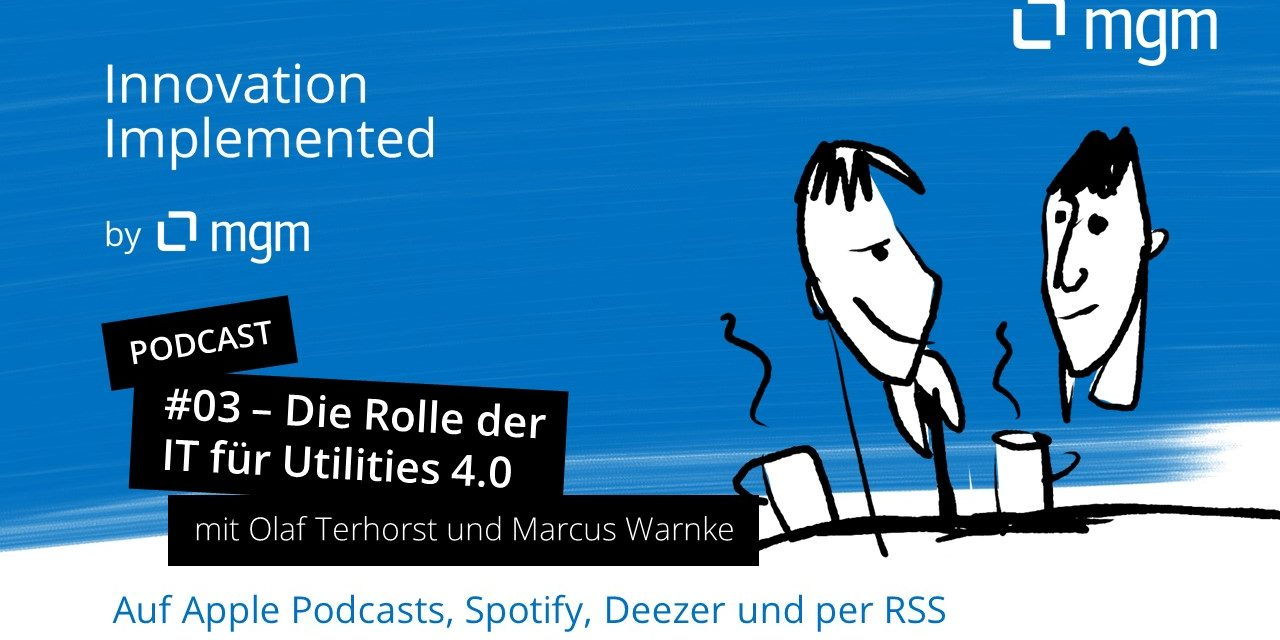 Die Rolle der IT für Utilities 4.0 – Podcast und Interview mit Olaf Terhorst & Marcus Warnke